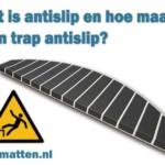 Wat is antislip en hoe maak ik mijn trap antislip?
